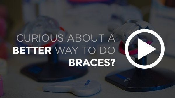 Curious about a better way to do braces?