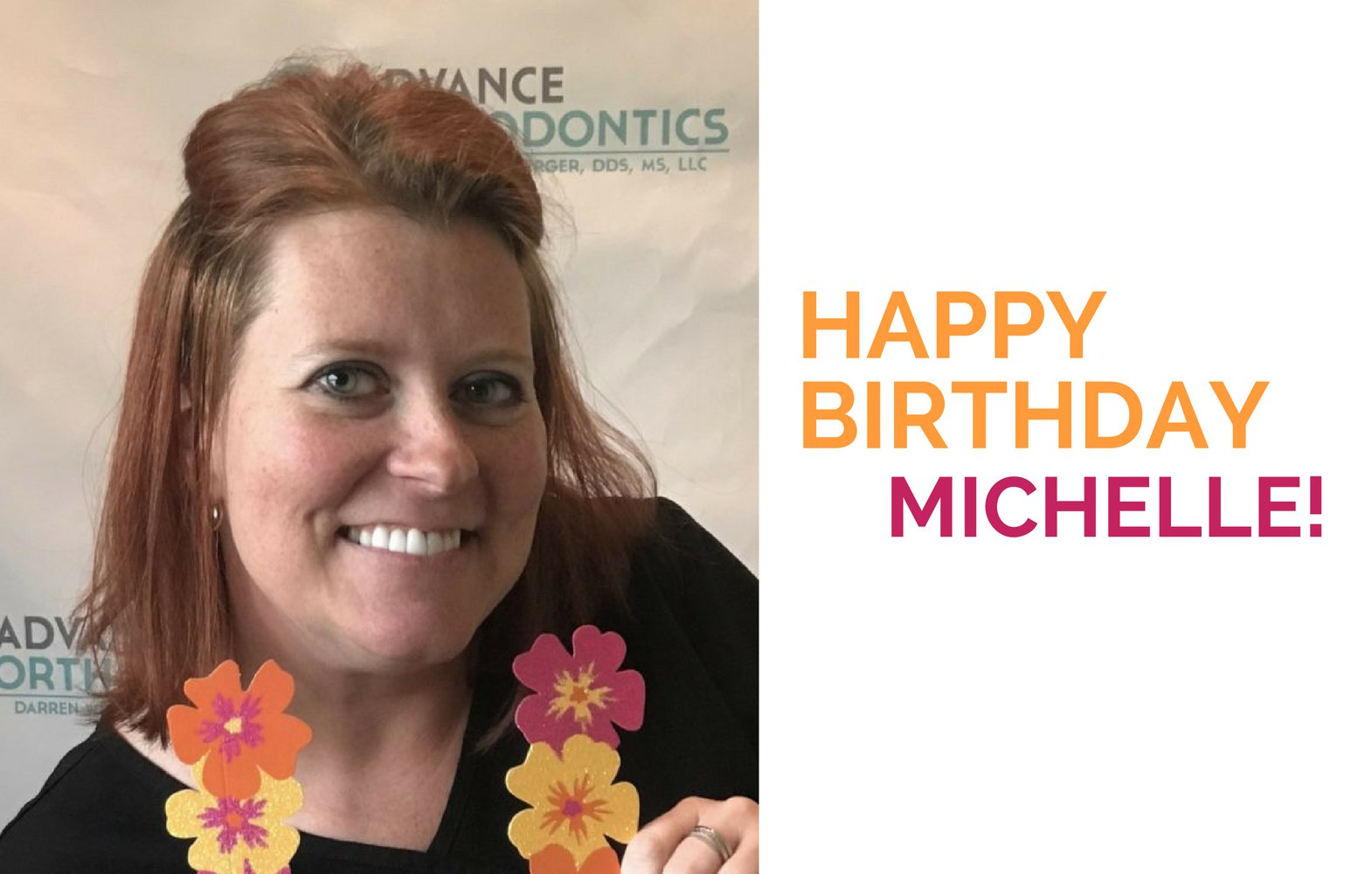 List-19 Happy Birthday, Michelle  Braces in Columbia, Missouri - Advance Orthodontics, Columbia Missouri Braces